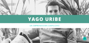 Yago uribe un emprendedor compulsivo